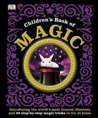 Link to an enlarged image of Children's Book of Magic : Introducing the World's Most Famous Illusions and 20 Step-by-step Magic Tricks t -- Hardback