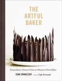 Link to an enlarged image of The Artful Baker : Extraordinary Desserts from an Obsessive Home Baker