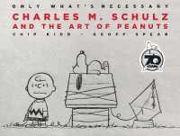 Link to an enlarged image of Only What's Necessary : Charles M. Schulz and the Art of Peanuts; 70th Anniversary Edition (Anniversary)