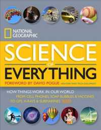 Link to an enlarged image of National Geographic Science of Everything : How Things Work in Our World: from Cell Phones, Soap Bubbles & Vaccines to GPS, X-Rays & Submarines