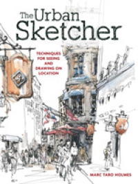 Link to an enlarged image of The Urban Sketcher : Techniques for Seeing and Drawing on Location