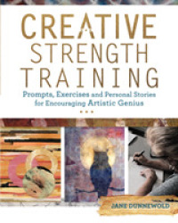 Link to an enlarged image of Creative Strength Training : Prompts, Exercises and Personal Stories for Encouraging Artistic Genius