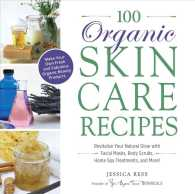 Link to an enlarged image of 100 Organic Skincare Recipes : Make Your Own Fresh and Fabulous Organic Beauty Products