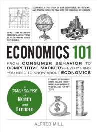 Link to an enlarged image of Economics 101 : From Consumer Behavior to Competitive Markets--Everything You Need to Know about Economics