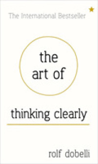 Link to an enlarged image of Art of Thinking Clearly: Better Thinking, Better Decisions -- Hardback