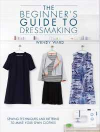 Link to an enlarged image of The Beginner's Guide to Dressmaking : Sewing Techniques and Patterns to Make Your Own Clothes: Includes Full-Size Patterns