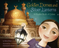 Link to an enlarged image of Golden Domes and Silver Lanterns : A Muslim Book of Colors (Reprint)