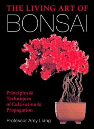 Link to an enlarged image of The Living Art of Bonsai : Principles & Techniques of Cultivation & Propagation