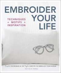 Link to an enlarged image of Embroider Your Life : Techniques + Motifs + Inspiration: Simple Techniques & 150 Stylish Motifs to Embellish Your World
