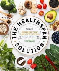 The Healthspan Solution: How and What to Eat to Add Life to Your Years 9781465490070