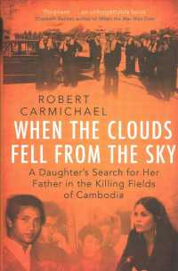 Link to an enlarged image of When the Clouds Fell from the Sky : A Daughter's Search for Her Father in the Killing Fields of Cambodia