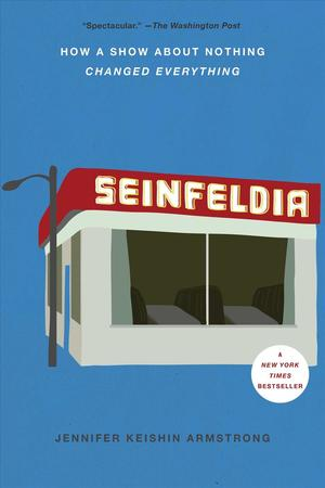 Link to an enlarged image of Seinfeldia : How a Show about Nothing Changed Everything (Reprint)