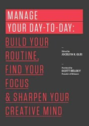 Link to an enlarged image of Manage Your Day-To-Day : Build Your Routine, Find Your Focus, and Sharpen Your Creative Mind (99u)