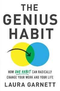 Link to an enlarged image of The Genius Habit : How One Habit Can Radically Change Your Work and Your Life
