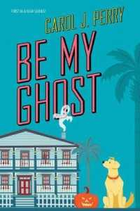 Link to an enlarged image of Be My Ghost (A Haunted Haven Mystery)