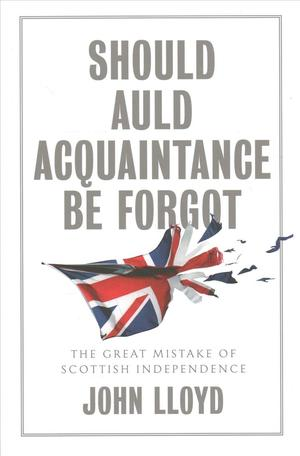 Link to an enlarged image of Should Auld Acquaintance Be Forgot : The Great Mistake of Scottish Independence