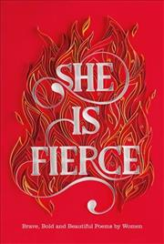 Link to an enlarged image of She is Fierce : Brave, Bold and Beautiful Poems by Women -- Hardback
