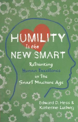 Link to an enlarged image of Humility Is the New Smart : Rethinking Human Excellence in the Smart Machine Age