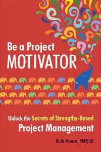 Link to an enlarged image of Be a Project Motivator : Unlock the Secrets of Strengths-Based Project Management