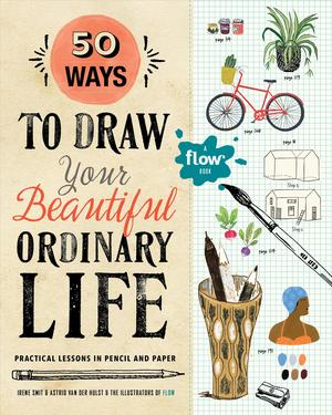 Link to an enlarged image of 50 Ways to Draw Your Beautiful Ordinary Life : Practical Lessons in Pencil and Paper (Flow) (ACT CSM)