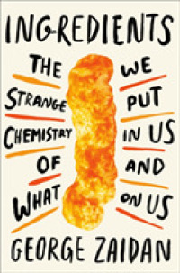 Link to an enlarged image of Ingredients : The Strange Chemistry of What We Put in Us and on Us