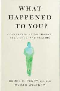 Link to an enlarged image of What Happened to You? : Conversations on Trauma, Resilience, and Healing -- Hardback