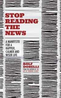 Link to an enlarged image of Stop Reading the News : A Manifesto for a Happier, Calmer and Wiser Life