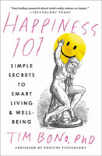 Link to an enlarged image of Happiness 101 : Simple Secrets to Smart Living & Well-being (Reprint)
