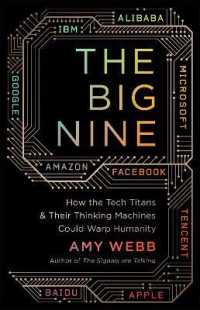 Big Nine: How the Tech Titans and Their Thinking Machines Could Warp Humanity 9781541724419