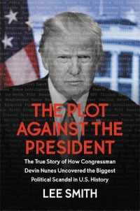 Link to an enlarged image of The Plot against the President : The True Story of How Congressman Devin Nunes Uncovered the Biggest Political Scandal in U.s. History