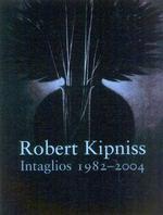 Link to an enlarged image of Robert Kipniss : Intaglios, 1982-2004 : Catalogue Raisonne