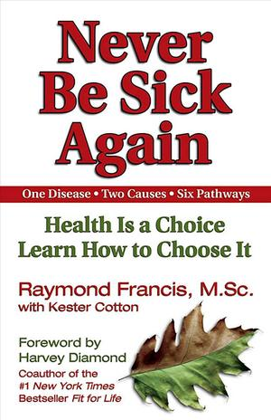 Link to an enlarged image of Never Be Sick Again : Health Is a Choice Learn How to Choose It