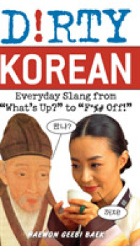 Link to an enlarged image of Dirty Korean : Everyday Slang from 'What's Up?' to 'F*%# Off!' (Dirty Everyday Slang)