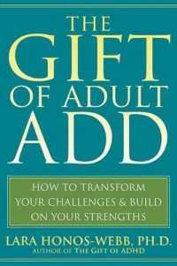 Link to an enlarged image of The Gift of Adult ADD : How to Transform Your Challenges & Build on Your Strengths