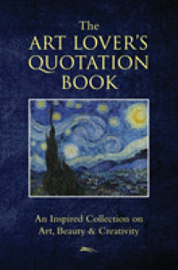 Link to an enlarged image of The Art Lover's Quotation Book : An Inspired Collection on Art, Beauty & Creativity