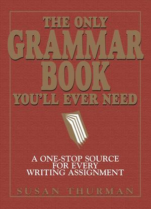 Link to an enlarged image of The Only Grammar Book You'll Ever Need : A One-Stop Source for Every Writing Assignment