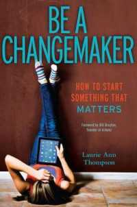 Link to an enlarged image of Be a Changemaker : How to Start Something That Matters