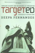 Link to an enlarged image of Targeted : Homeland Security and the Business of Immigration