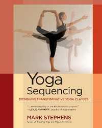 Yoga Sequencing: Designing Transformative Yoga Classes 9781583944974