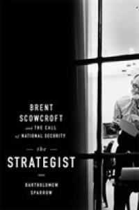 Link to an enlarged image of The Strategist : Brent Scowcroft and the Call of National Security