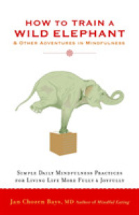 Link to an enlarged image of How to Train a Wild Elephant : And Other Adventures in Mindfulness