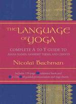 Link to an enlarged image of The Language of Yoga : Complete a to Y guide to Asana Names, Sanskrit Terms, and Chants (Spiral Hardcover + CO)