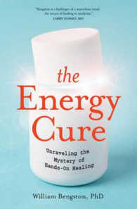 Link to an enlarged image of The Energy Cure : Unraveling the Mystery of Hands-On Healing