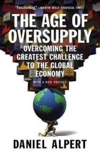 Link to an enlarged image of The Age of Oversupply : Overcoming the Greatest Challenge to the Global Economy (Reissue)