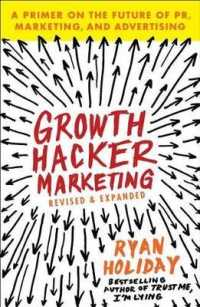 Link to an enlarged image of Growth Hacker Marketing : A Primer on the Future of PR, Marketing, and Advertising (Reprint)