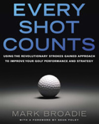 Link to an enlarged image of Every Shot Counts : Using the Revolutionary Strokes Gained Approach to Improve Your Golf Performance and Strategy