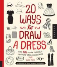 Link to an enlarged image of 20 Ways to Draw a Dress and 44 Other Fabulous Fashions and Accessories : A Sketchbook for Artists, Designers, and Doodlers (20 Ways)