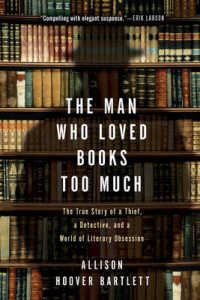 Link to an enlarged image of The Man Who Loved Books Too Much : The True Story of a Thief, a Detective, and a World of Literary Obsession (Reprint)
