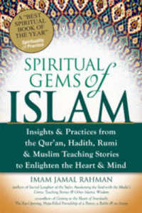 Link to an enlarged image of Spiritual Gems of Islam : Insights & Practices from the Quran, Hadith, Rumi & Muslim Teaching Stories to Enlighten the Heart & Mind