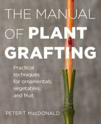 Link to an enlarged image of The Manual of Plant Grafting : Practical Techniques for Ornamentals, Vegetables, and Fruit